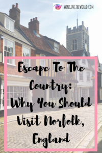 Escape To The Country: Why You Should Visit Norfolk, England.