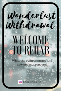 Wanderlust Withdrawal: Welcome to rehab.