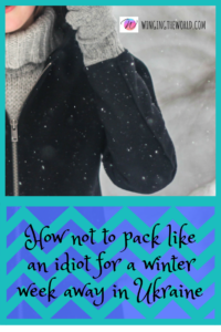 How not to pack like an idiot for a winter week away in Ukraine