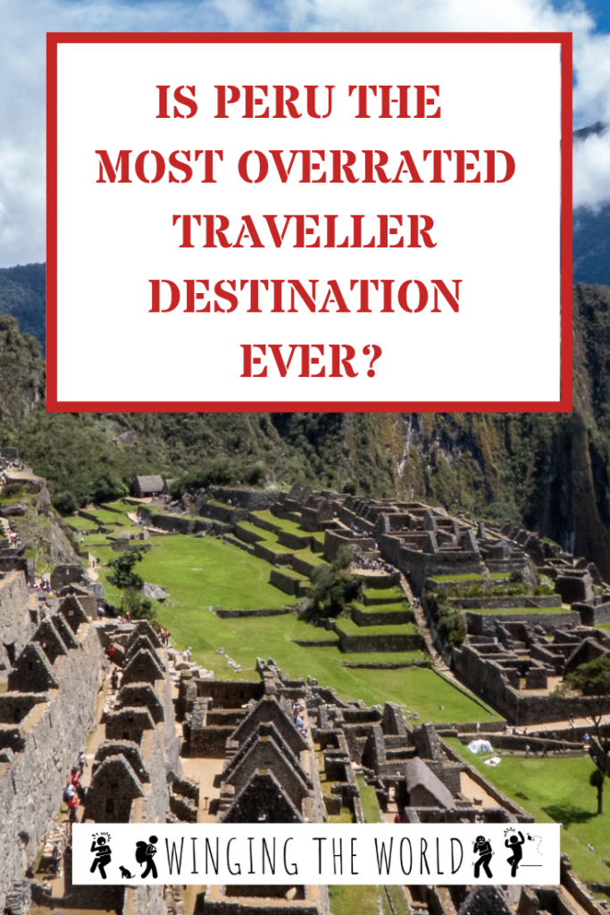 Is Peru the most overrated traveller destination ever?